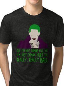 Oh, I'm not gonna kill ya... Tri-blend T-Shirt