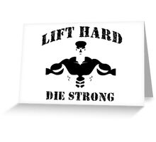 Lift Hard Die Strong Greeting Card
