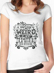 I'm not weird, I am limited edition. Women's Fitted Scoop T-Shirt