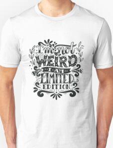 I'm not weird, I am limited edition. Unisex T-Shirt