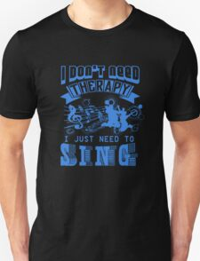 I just need to Sing T-Shirt