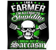 I am a farmer i am allergic to stupidity i break out in Sarcasm Poster