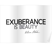 exuberance is beauty - william blake Poster