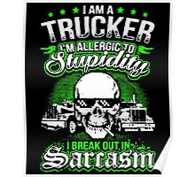 I am a trucker i am allergic to stupidity i break out in sarcasm Poster