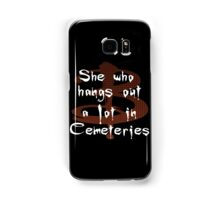 She Who Hangs Out A Lot In Cemeteries Samsung Galaxy Case/Skin