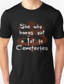 She Who Hangs Out A Lot In Cemeteries Unisex T-Shirt