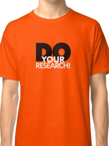Do Your Research! Classic T-Shirt