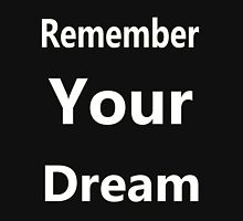 remember your dream Unisex T-Shirt