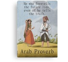 He Who Foretells the Future - Arab Proverb Canvas Print