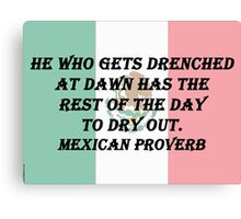 He Who Gets Drenched - Mexican Proverb Canvas Print