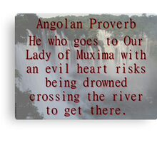 He Who Goes To Our Lady - Angolan Proverb Canvas Print