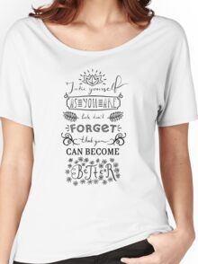 Lettering composition Take yourself as you are, but don't forget, that you can become better Women's Relaxed Fit T-Shirt