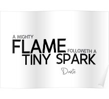 a mighty flame followeth a tiny spark - dante Poster