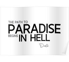 the path to paradise begins in hell - dante Poster