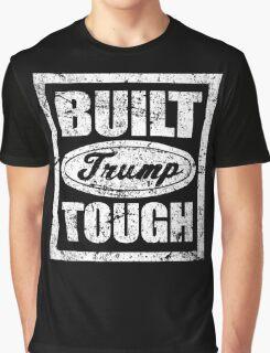 Built Trump Tough Shirt - Vote Donald for President 2016 Graphic T-Shirt