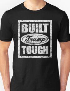 Built Trump Tough Shirt - Vote Donald for President 2016 Unisex T-Shirt