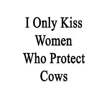 I Only Kiss Women Who Protect Cows  Photographic Print