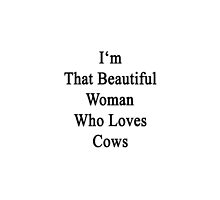 I'm That Beautiful Woman Who Loves Cows  by supernova23