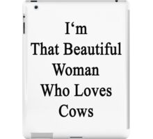 I'm That Beautiful Woman Who Loves Cows  iPad Case/Skin