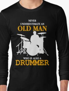 NEVER UNDERESTIMATE AN OLD MAN WHO IS ALSO A DRUMMER Long Sleeve T-Shirt