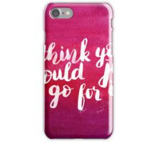 I think you should just go for it - inspirational quote iPhone Case/Skin