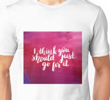 I think you should just go for it - inspirational quote T-Shirt