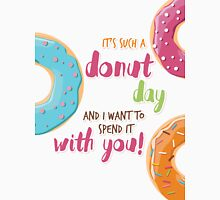 It's such a donut day, and I want to spend it with you Unisex T-Shirt