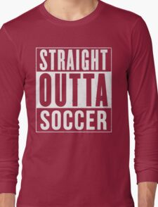 STRAIGHT OUTTA SOCCER Long Sleeve T-Shirt