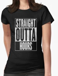 STRAIGHT OUTTA HOURS Womens T-Shirt