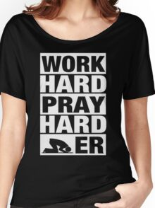 WORK HARD PRAY HARDER Women's Relaxed Fit T-Shirt