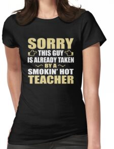 Sorry, This Guy Is Already Taken By A Smokin' Hot 5th Grade Teacher. Womens Fitted T-Shirt