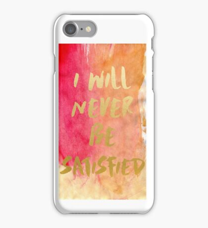 I will never be satisfied watercolor iPhone Case/Skin