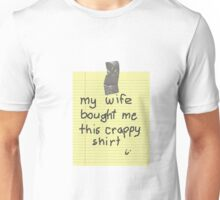 My Wife Bought Me This Crappy Shirt Unisex T-Shirt