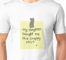 My Daughter Bought Me This Crappy Shirt Unisex T-Shirt