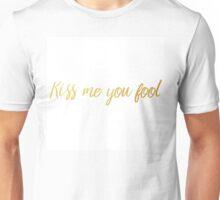 Kiss Me You Fool 2 Unisex T-Shirt