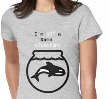 Orca: I'm NOT a Damn GOLDFISH!  Womens Fitted T-Shirt