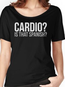 Cardio? Is That Spanish? Women's Relaxed Fit T-Shirt