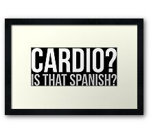 Cardio? Is That Spanish? Framed Print