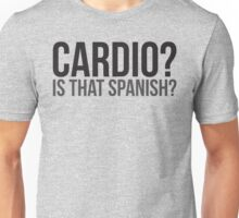 Cardio? Is That Spanish? Unisex T-Shirt