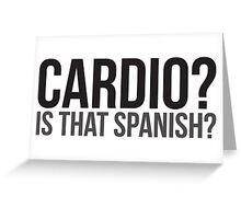 Cardio? Is That Spanish? Greeting Card