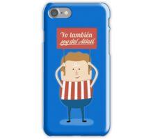 Atleti - Yo También Soy Del Atleti iPhone Case/Skin
