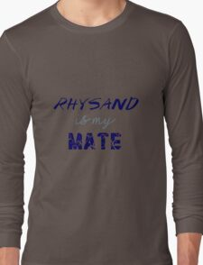 Rhysand is my mate - ACOMAF. Long Sleeve T-Shirt