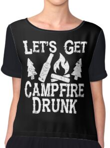Let's Get Campfire Drunk Shirt - Camping Drinking Funny Fun Chiffon Top