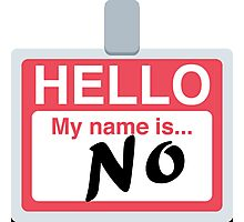 Hello My Name is 'No' Emoji - Customs available! Photographic Print