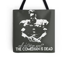 The comedian is dead Tote Bag