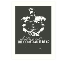 The comedian is dead Art Print