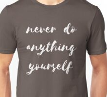 Never do anything yourself Unisex T-Shirt