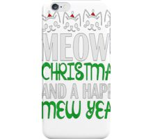 Meowy Christmas T Shirt Kitty T-Shirt Cat Meowy Christmas And A Happy New Year T-Shirt Gifts For Christmas Xmas Mens Tee MD-285 iPhone Case/Skin
