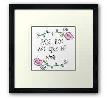 raise boys and girls the same Framed Print