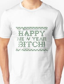 Happy New Year Bitch (GREEN) - Funny Christmas t-shirt, ugly christmas party, Black Friday, Boxing day, Christmas Blowout Clearance Sale T-Shirt